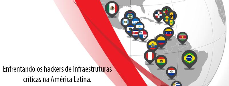 Enfrentando os hackers de infraestruturas críticas na América Latina