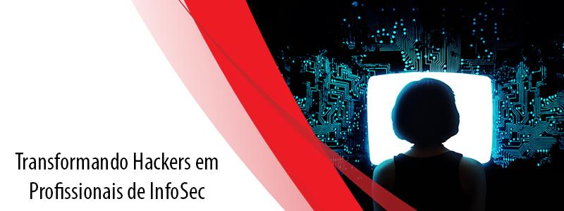 Transformando Hackers em Profissionais de InfoSec