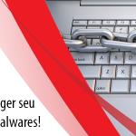 Aprenda como proteger seu computador contra Malwares