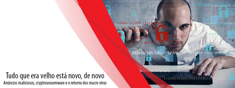 Tudo que era velho está novo, de novo: anúncios maliciosos, cryptoransomware e o retorno dos macro vírus