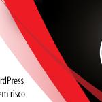 Vulnerabilidades no WordPress coloca milhões de sites em risco