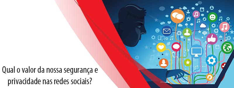 Qual o valor da nossa segurança e privacidade nas redes sociais?