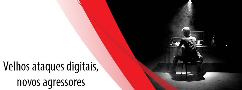 Velhos ataques digitais, novos agressores