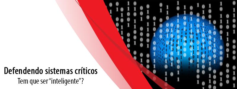 """Defendendo sistemas críticos: tem que ser """"inteligente""""?"""