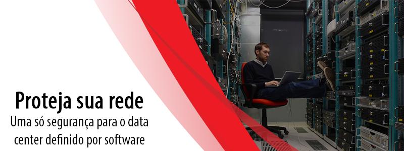 Proteja sua rede: uma só segurança para o data center definido por software
