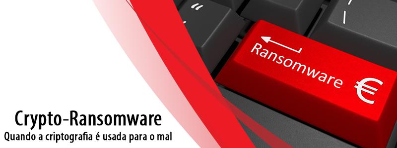 Crypto-Ransomware: Quando a criptografia é usada para o mal
