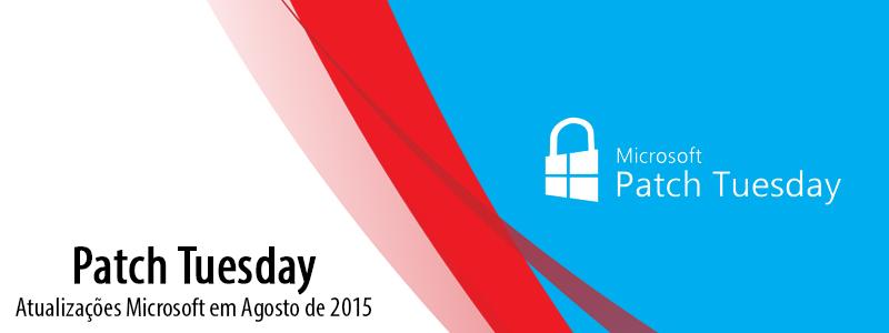 Patch Tuesday: Atualizações Microsoft em Agosto de 2015