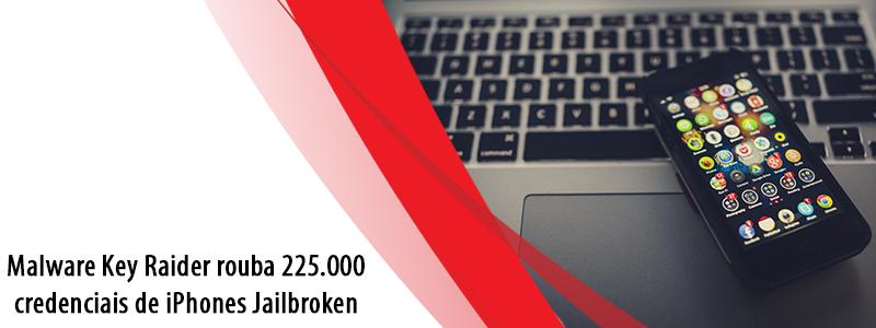 Malware Key Raider rouba 225.000 credenciais de iPhones Jailbroken