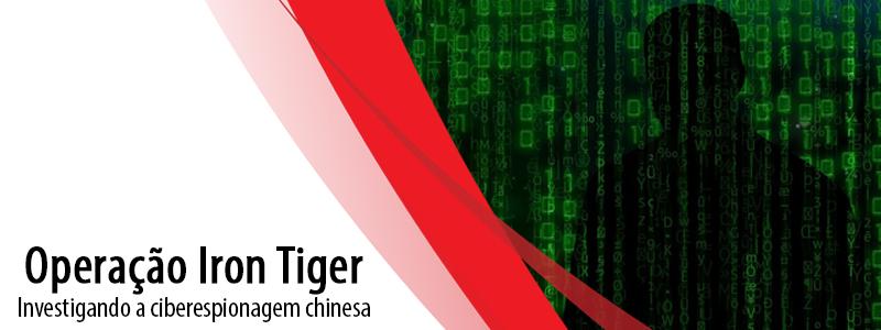 Operação Iron Tiger: Investigando a ciberespionagem chinesa
