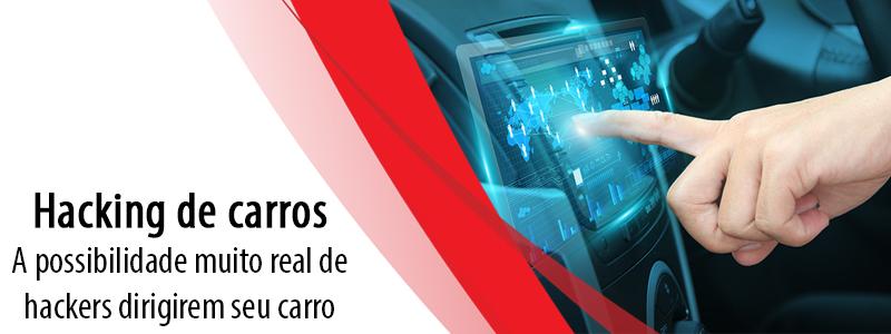 Hacking de carros: A possibilidade muito real de hackers dirigirem seu carro