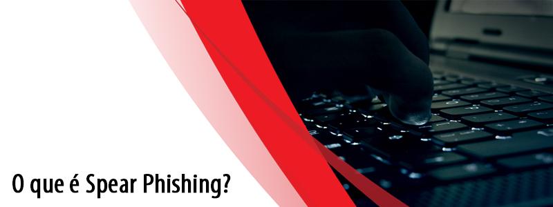 O que é Spear Phishing?
