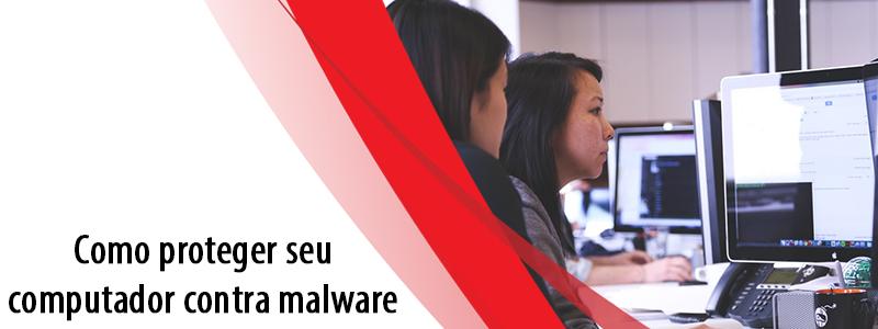 Como proteger seu computador contra malware