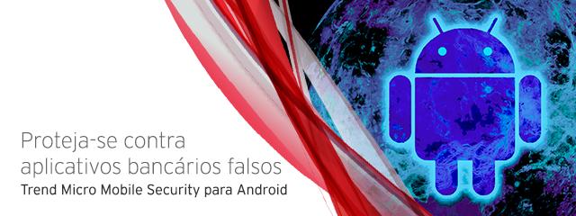 Proteja-se contra aplicativos bancários falsos com o Trend Micro Mobile Security para Android