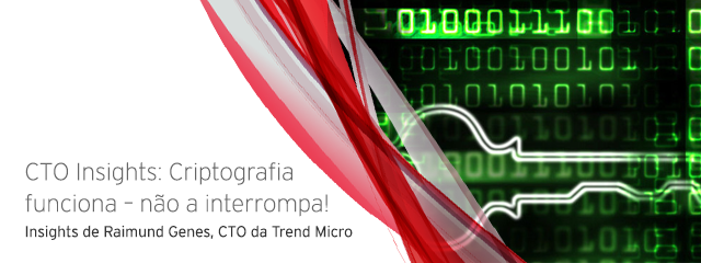 CTO Insights: Criptografia funciona – não a interrompa!