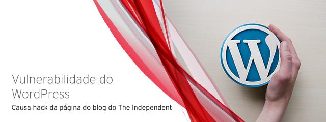 Vulnerabilidade do WordPress causou o hack da página do blog do The Independent