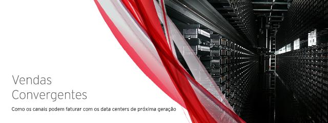 Vendas Convergentes: Como os canais podem faturar com os data centers de próxima geração